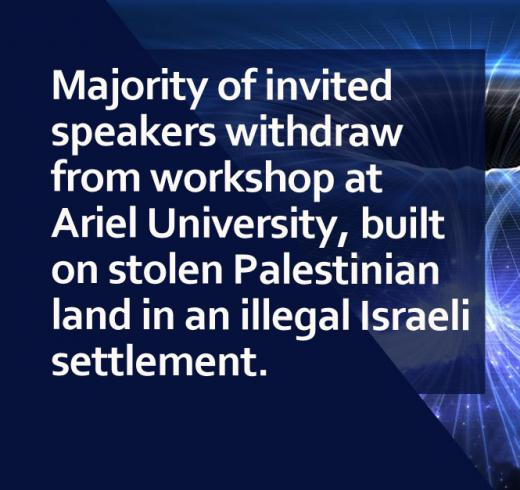 Majority of invited speakers withdraw from workshop at Ariel University, built on stolen Palestinian land in an illegal Israeli settlement.