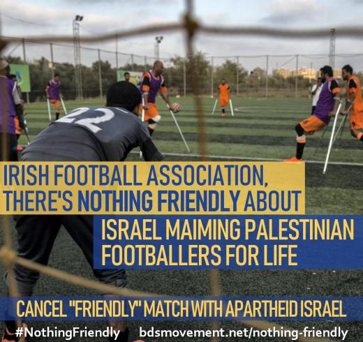 Irish Football Assoc, there's nothing friendly about maiming Palestinian footballers